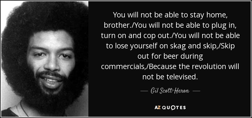 quote-you-will-not-be-able-to-stay-home-brother-you-will-not-be-able-to-plug-in-turn-on-and-gil-scott-heron-44-42-14